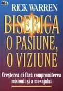 Biserica, o pasiune, o viziune. Cresterea ei fara compromiterea misiunii si a mesajului