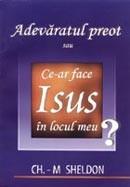 Adevaratul preot sau ce-ar face Isus in locul meu?