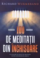 100 de meditatii din inchisoare. O colectie de reflectii profunde asupra adevarurilor biblice