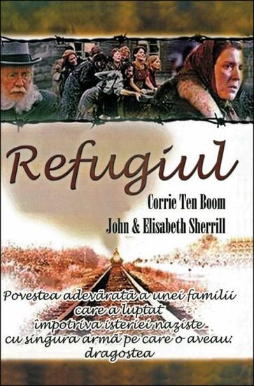 Refugiul. Povestea adevărată a unei familii care a luptat împotriva isteriei naziste cu singura armă pe care o aveau: dragostea