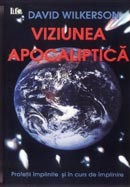 Viziunea apocaliptica. Profetii implinite si in curs de implinire