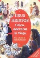 Isus Hristos - Calea, Adevarul si Viata