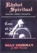 Razboi spiritual pentru orice crestin. Cum sa traiesti victorios