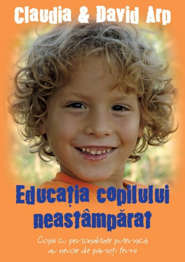 Educatia copilului neastamparat. Copiii cu personalitate puternica au nevoie de parinti fermi