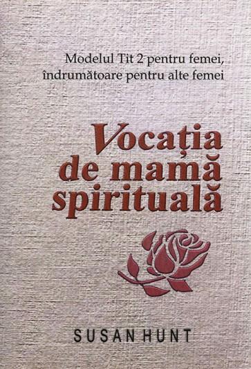 Vocatia de mama spirituala. Modelul Tit 2 pentru femei, indrumatoare pentru alte femei