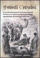 Primii crestini. Scurta istorie in inchinarea Bisericii Primare si in lupta ei impotriva pericolelor reprezentate de ereziile primului veac