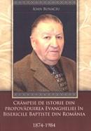 Crampeie de istorie din propovaduirea Evangheliei in bisericile baptiste din Romania. 1874 - 1984