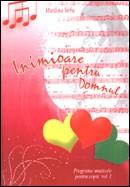 Inimioare pentru Domnul. Programe muzicale pentru copii. Vol. 1