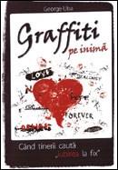Graffiti pe inima. Cand tinerii cauta