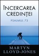 Incercarea credintei. Psalmul 73