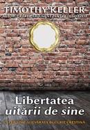 Libertatea uitarii de sine. Calea spre adevarata bucurie crestina