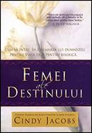 Femei ale destinului. Cum sa intri in chemarea lui Dumnezeu pentru viata ta si pentru biserica