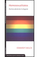 """Homosexualitatea. Rostirea adevarului in dragoste. Seria """"Resurse pentru schimbarea vietii"""""""