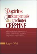 Doctrine fundamentale ale credintei crestine. Manual de teologie sistematica pentru predicatori si invatatori de scoli biblice si catehetice