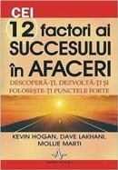 Cei 12 factori ai succesului in afaceri. Descopera-ti, dezvolta-ti si foloseste-ti punctele forte
