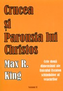 Crucea si Parousia lui Christos. Cele doua dimensiuni ale Unicului Escaton schimbator al veacurilor. Vol. 2