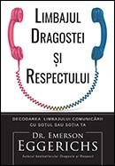 Limbajul dragostei si respectului. Decodarea limbajului comunicarii cu sotul sau sotia ta