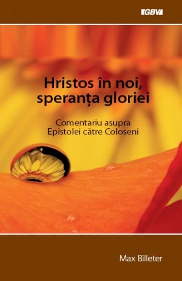 Hristos in noi, speranta gloriei. Comentariu asupra Epistolei catre coloseni