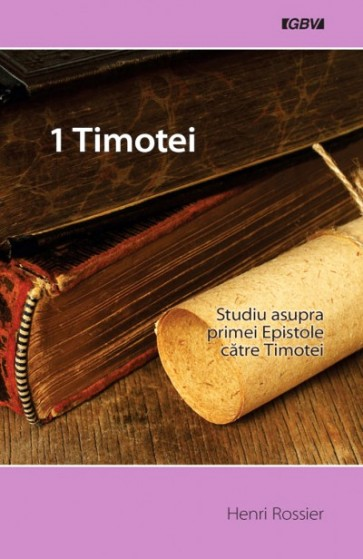 1 Timotei. Studiu asupra primei epistole catre Timotei