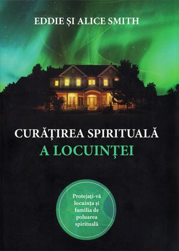 Curatirea spirituala a locuintei. Protejati-va locuinta si familia de poluarea spirituala