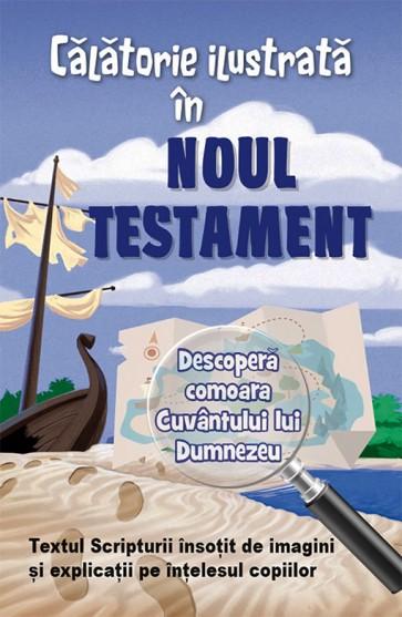 Calatorie ilustrata in Noul Testament. Descopera comoara Cuvantului lui Dumnezeu. Textul Scripturii insotit de imagini si explicatii pe intelesul copiilor