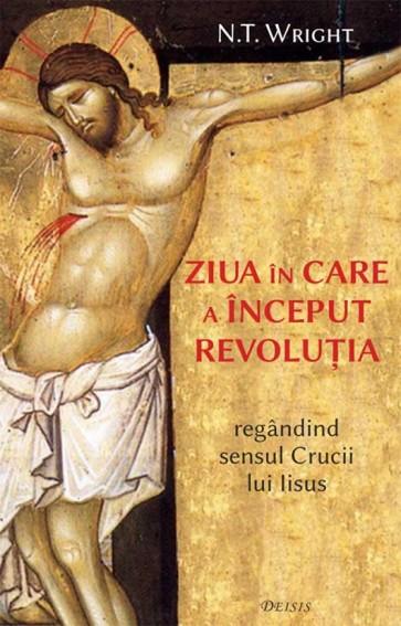 Ziua in care a inceput revolutia. Regandind sensul Crucii lui Isus