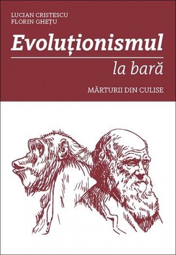 Evolutionismul la bara. Marturii din culise
