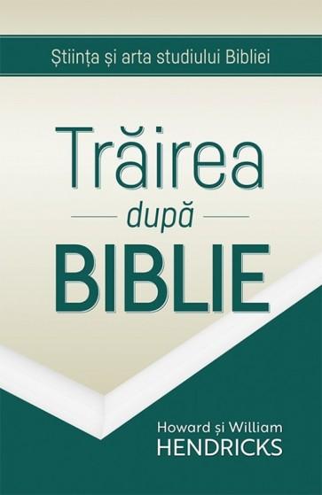 Trairea dupa Biblie. Stiinta si arta studiului Bibliei