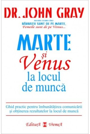 Marte si Venus la locul de munca. Ghid practic pentru imbunatatirea comunicarii si obtinerea rezultatelor la locul de munca