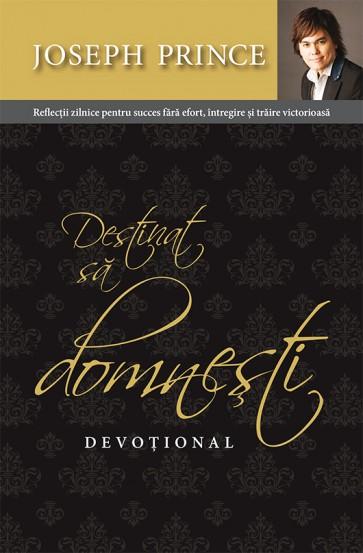 Destinat sa domnesti - Devotional. Reflectii zilnice pentru succes fara efort, intregire si traire victorioasa