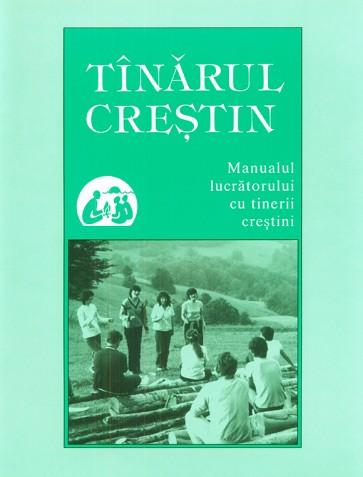 Tanarul crestin. Manualul lucratorului cu tinerii crestini
