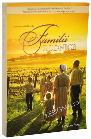 Familii rodnice. Cultivand roada Duhului