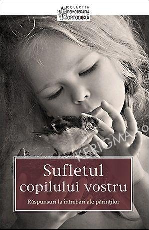 Sufletul copilului vostru. Raspunsuri la intrebari ale parintilor