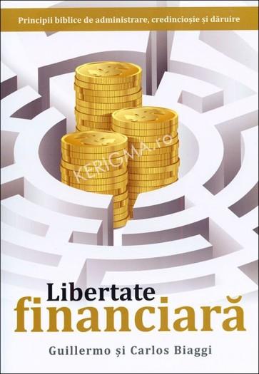 Libertate financiara. Principii biblice de administrare, credinciosie si daruire