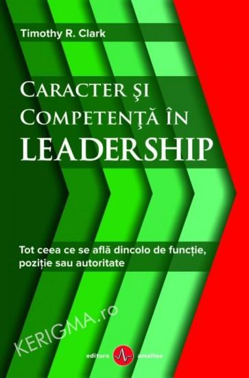 Caracter si competenta in leadership. Tot ceea ce se afla dincolo de functie, pozitie sau autoritate