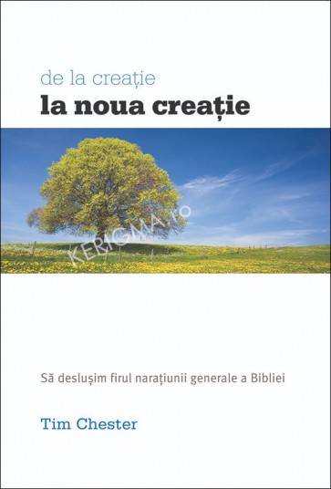 De la creatie la noua creatie. Sa deslusim firul naratiunii generale a Scripturii