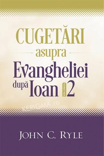Cugetari asupra Evangheliei după Ioan. Vol. 2