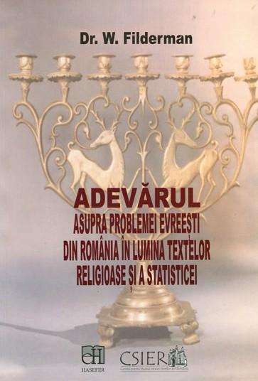 Adevarul asupra problemei evreiesti din Romania in lumina textelor religioase si a statisticei