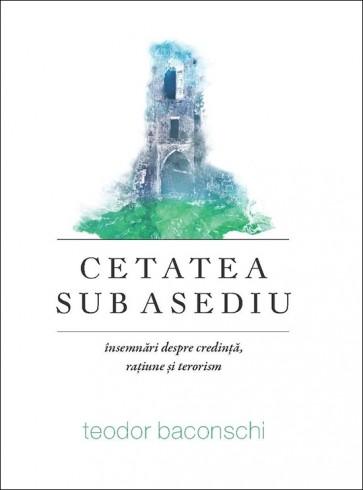 Cetatea sub asediu. Insemnari despre credinta, ratiune si terorism