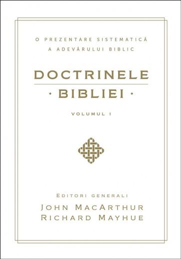 Doctrinele Bibliei. O prezentare sistematică a adevarului biblic. Vol. 1