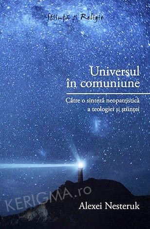 Universul in comuniune. Catre o sinteza neopatristica a teologiei si stiintei