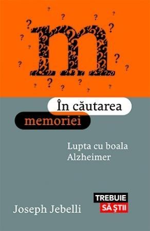 In cautarea memoriei. Lupta cu boala Alzheimer