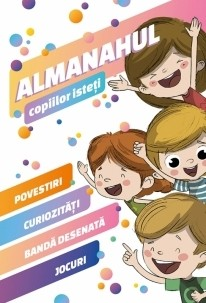 Almanahul copiilor isteti. Povestiri, curiozitati, banda desenata, jocuri