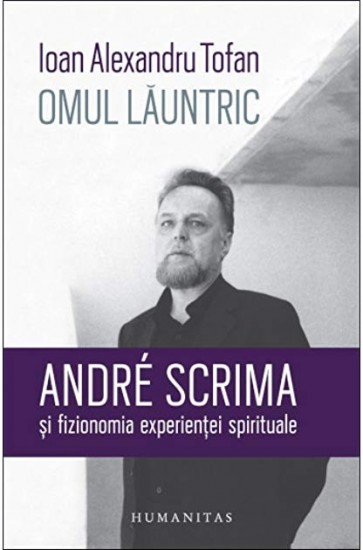 Omul lăuntric. André Scrima și fizionomia experienței spirituale