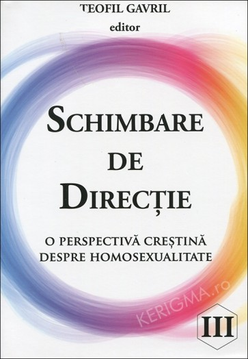 Schimbare de direcție. O perspectivă creștină despre homosexualitate. Vol. 3