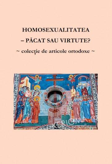 Homosexualitatea – păcat sau virtute? Colecție de articole ortodoxe