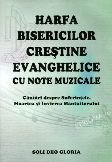 Harfa bisericilor creștine evanghelice. Cu note muzicale. Cântări despre suferințele, moartea și învierea Mântuitorului