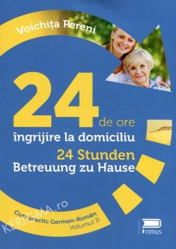 24 de ore de îngrijire la domiciliu. 24 Stunden Betreuung zu Hause. Curs practic german-român. Vol. 2