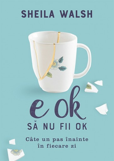 E OK să nu fii OK. Câte un pas înainte în fiecare zi