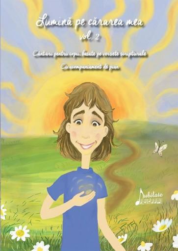 Lumină pe cărarea mea. Vol. 2. Cântări pentru copii, bazate pe versete biblice